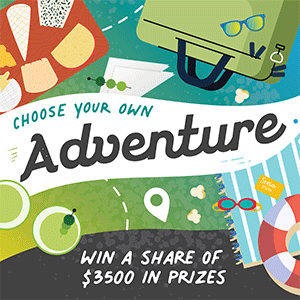 Choose your own adventure. Win a share of $3,500 in prizes.